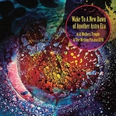 ACID MOTHERS TEMPLE & THE MELTING PARAISO U.F.O.-Wake To The New Dawn Of Another Astro Era