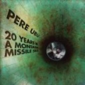 PERE UBU-20 Years In A Montana Missile Silo