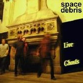 SPACE DEBRIS-Live Ghosts