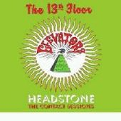 13TH FLOOR ELEVATORS-Headstone: The Contact Sessions