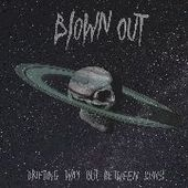BLOWN OUT-Drifting Way Out Between Suns