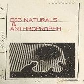 BIG NATURALS & ANTHROPROPHH-s/t
