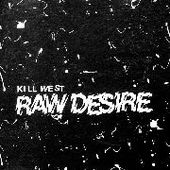 KILL WEST-Raw Desire