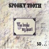 SPOOKY TOOTH-You Broke My Heart So..I Busted Your Jaw