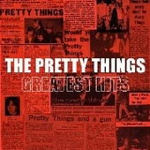 PRETTY THINGS-Greatest Hits