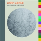 MCDOWELL, MARK & FRIENDS-Dark Weave