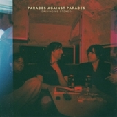 PARADES AGAINST PARADES-Driving Me Stoned