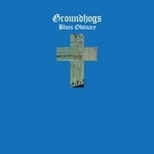 GROUNDHOGS-Blues Obituary (50th Anniversary)