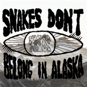 SNAKES DON'T BELONG IN ALASKA-s/t