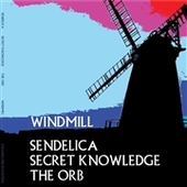 SENDELICA/SECRET KNOWLEDGE/THE ORB-Windmill