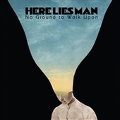 HERE LIES MAN-No Ground To Walk Upon