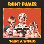 PAINT FUMES-What A World