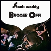 STACK WADDY-Bugger Off