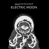 ELECTRIC MOON-You Can See The Sound Of...