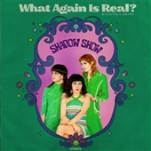 SHADOW SHOW-What Again Is Real?/Is This A Dream