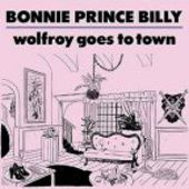 BONNIE PRINCE BILLY-Wolfroy Goes To Town