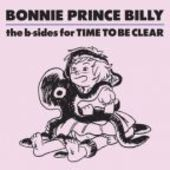 BONNIE PRINCE BILLY-B-sides For Time To Be Clear