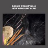 BONNIE 'PRINCE' BILLY-Now Here's My Plan