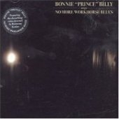 BONNIE PRINCE BILLY-No more workhorse blues