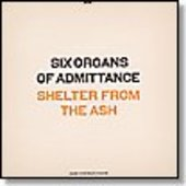 SIX ORGANS OF ADMITTANCE-Shelter From The Ash