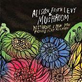LEVY, ALISON FAITH & MUSHROOM-Yesterday, I saw your kisses tiny flowers