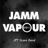 JPT SCARE BAND-Vapour Jamm