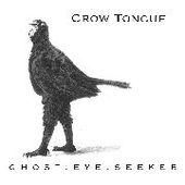 CROW TONGUE-Ghost Eye Seeker