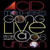 ACID MOTHERS GONG-Live at the Uncon 2006