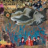 OUTRAGEOUS CHERRY-Universal Malcontents