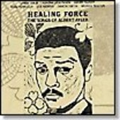 KAISER/KENEALLY/MORRIS/SMITH....-Healing Force: The Songs of Albert Ayler