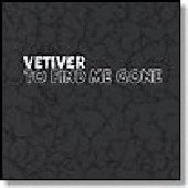 VETIVER-To Find Me Gone