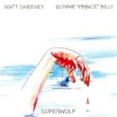 BONNIE P BILLY & MATT SWEENEY-Superwolf