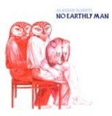 ROBERTS, ALASDAIR-No earthly man