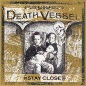 DEATH VESSEL-Stay close