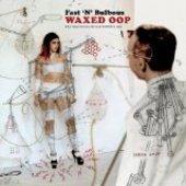 FAST 'N' BULBOUS-Waxed Oop