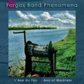 FORGAS BAND PHENOMENA-L'Axe Du Fou/Axis Of Madness